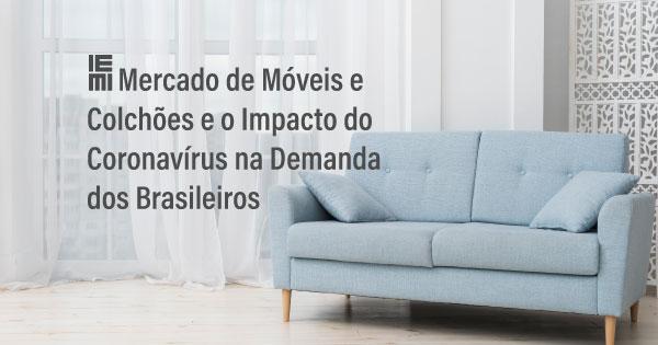 Mercado de Móveis e Colchões e o Impacto do Coronavírus na Demanda dos Brasileiros