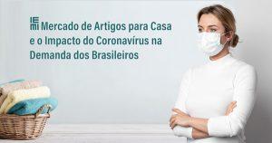 Mercado de Artigos para Casa e o Impacto do Coronavírus na Demanda dos Brasileiros