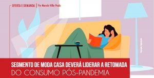 O Segmento de Moda Casa Deverá Liderar a Retomada  do Consumo Pós-Pandemia
