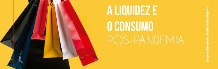A Liquidez e o Consumo Pós-Pandemia