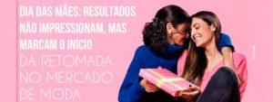Dia das Mães e a Retomada no Mercado de Moda
